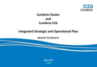 Cumbria Cluster and  Cumbria CCG   Integrated Strategic and Operational Plan  2012