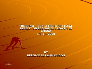 THE LONG   RUN EFFECTS OF FISCAL DEFICIT ON ECONOMIC GROWTH IN GHANA 1970   2000      BY BERNICE SERWAH DUODU