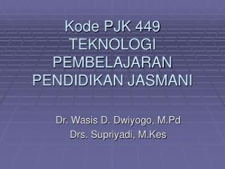 Kode PJK 449 TEKNOLOGI PEMBELAJARAN PENDIDIKAN JASMANI