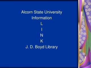 Alcorn State University Information  L I N K J. D. Boyd Library