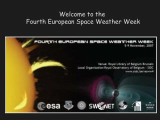 Welcome to the  Fourth European Space Weather Week