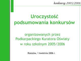 Organizowanych przez Podkarpackiego Kuratora Oswiaty w roku szkolnym 2005