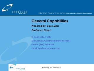 General Capabilities   Prepared by: Dave Masi OneTouch Direct  In conjunction with:  Marketing  Communications Services