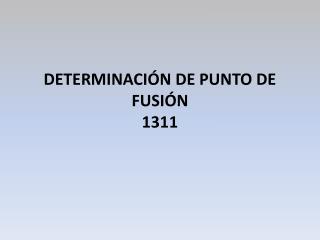 DETERMINACI N DE PUNTO DE FUSI N 1311