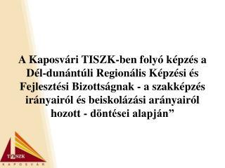 A Kaposv ri TISZK-ben foly  k pz s a D l-dun nt li Region lis K pz si  s Fejleszt si Bizotts gnak - a szakk pz s ir nyai