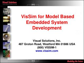 VisSim for Model Based Embedded System Development    Visual Solutions, Inc. 487 Groton Road, Westford MA 01886 USA 800