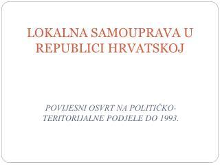 POVIJESNI OSVRT NA POLITICKO-TERITORIJALNE PODJELE DO 1993.