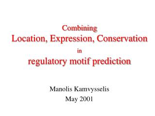 Combining Location, Expression, Conservation in  regulatory motif prediction