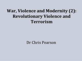 War, Violence and Modernity 2: Revolutionary Violence and Terrorism