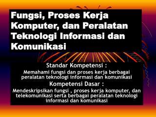 Fungsi, Proses Kerja Komputer, dan Peralatan Teknologi Informasi dan Komunikasi