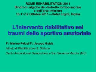 ROME REHABILITATION 2011 Sindromi algiche del distretto lombo-sacrale  e dell arto inferiore 10-11-12 Ottobre 2011 Hotel