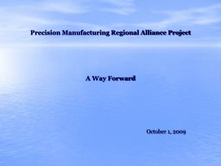Precision Manufacturing Regional Alliance Project                                          A Way Forward