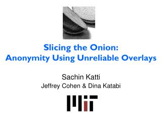 Slicing the Onion:  Anonymity Using Unreliable Overlays