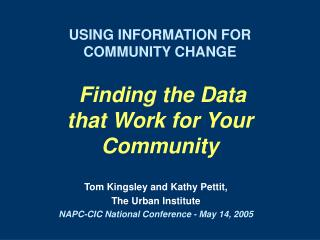 USING INFORMATION FOR COMMUNITY CHANGE   Finding the Data that Work for Your Community