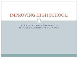 IMPROVING HIGH SCHOOL: