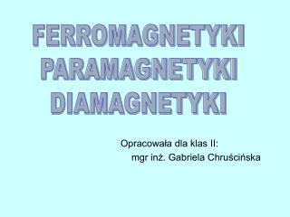 Opracowala dla klas II:  mgr inz. Gabriela Chruscinska