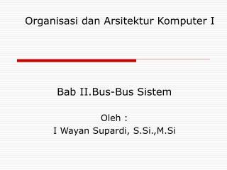 Bab II.Bus-Bus Sistem  Oleh : I Wayan Supardi, S.Si.,M.Si