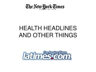 HEALTH HEADLINES AND OTHER THINGS
