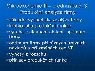 Mikroekonomie II   predn  ka c. 3:  Produkcn  anal za firmy
