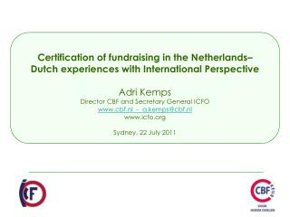 Certification of fundraising in the Netherlands  Dutch experiences with International Perspective  Adri Kemps Director C