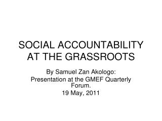 SOCIAL ACCOUNTABILITY AT THE GRASSROOTS