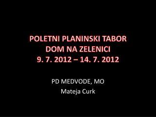 POLETNI PLANINSKI TABOR DOM NA ZELENICI 9. 7. 2012   14. 7. 2012