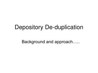Depository De-duplication
