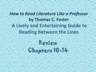 How to Read Literature Like a Professor by Thomas C. Foster  A Lively and Entertaining Guide to Reading Between the Line
