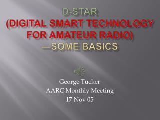 D-STAR Digital Smart Technology for Amateur Radio  Some Basics
