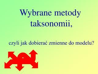 Wybrane metody  taksonomii,  czyli jak dobierac zmienne do modelu