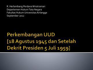 Perkembangan UUD [18 Agustus 1945 dan Setelah Dekrit Presiden 5 Juli 1959]