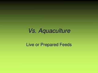 Vs. Aquaculture
