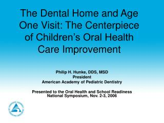 The Dental Home and Age One Visit: The Centerpiece of Children s Oral Health Care Improvement