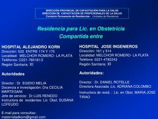 HOSPITAL ALEJANDRO KORN  Direcci n: 520  ENTRE 174 Y 175  Localidad:  MELCHOR ROMERO- LA PLATA  Tel fonos: O221-780181