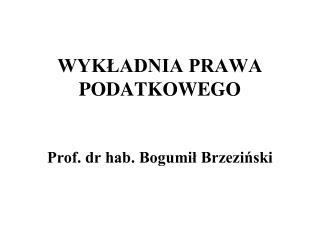 WYKLADNIA PRAWA PODATKOWEGO    Prof. dr hab. Bogumil Brzezinski