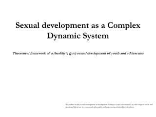 Sexual development as a Complex Dynamic System  Theoretical framework of a healthy pre sexual development of youth and a
