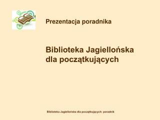Prezentacja poradnika     Biblioteka Jagiellonska    dla poczatkujacych