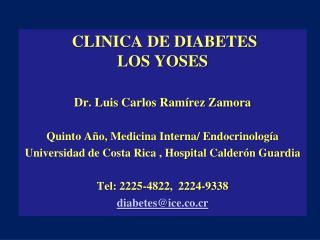 CLINICA DE DIABETES                       LOS YOSES  Dr. Luis Carlos Ram rez Zamora    Quinto A o, Medicina Interna