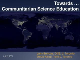 Larry Bencze, OISE, U. Toronto Steve Alsop, York U, Toronto