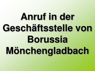 Anruf in der Gesch ftsstelle von Borussia M nchengladbach