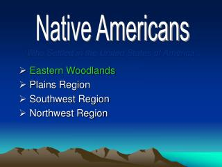 Eastern Woodlands  Plains Region  Southwest Region  Northwest Region