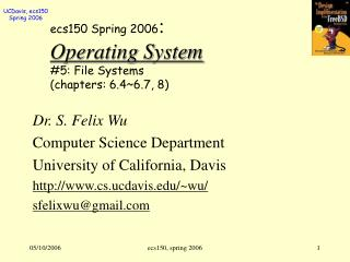 Ecs150 Spring 2006: Operating System 5: File Systems chapters: 6.46.7, 8