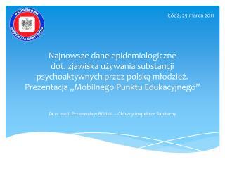 Najnowsze dane epidemiologiczne  dot. zjawiska uzywania substancji  psychoaktywnych przez polska mlodziez.  Prezentacja