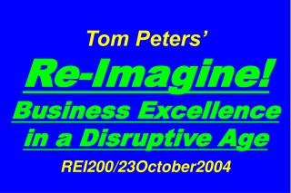 Tom Peters     Re-Imagine Business Excellence in a Disruptive Age  REI200