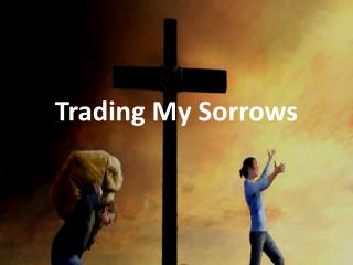 Trading My Sorrows