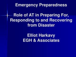 Emergency Preparedness  Role of AT in Preparing For, Responding to and Recovering from Disaster  Elliot Harkavy EGH  Ass