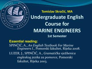 Essential reading: SPINCIC, A., An English Textbook For Marine Engineers I., Pomorski fakultet, Rijeka 2008. LUZER, J.,