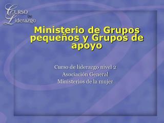 Ministerio de Grupos peque os y Grupos de apoyo