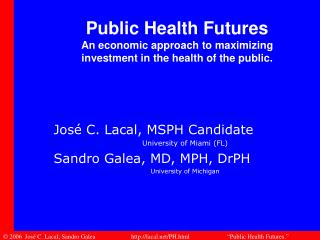Public Health Futures An economic approach to maximizing investment in the health of the public.