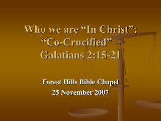Who we are  In Christ :  Co-Crucified    Galatians 2:15-21